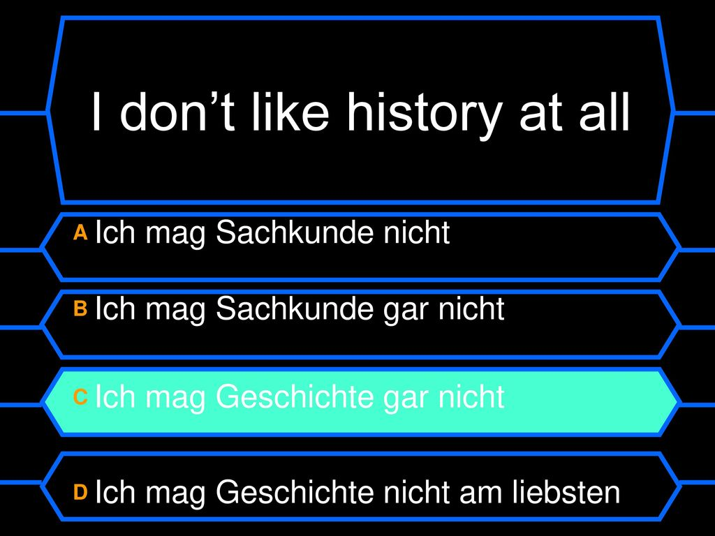 I don't like history at all
