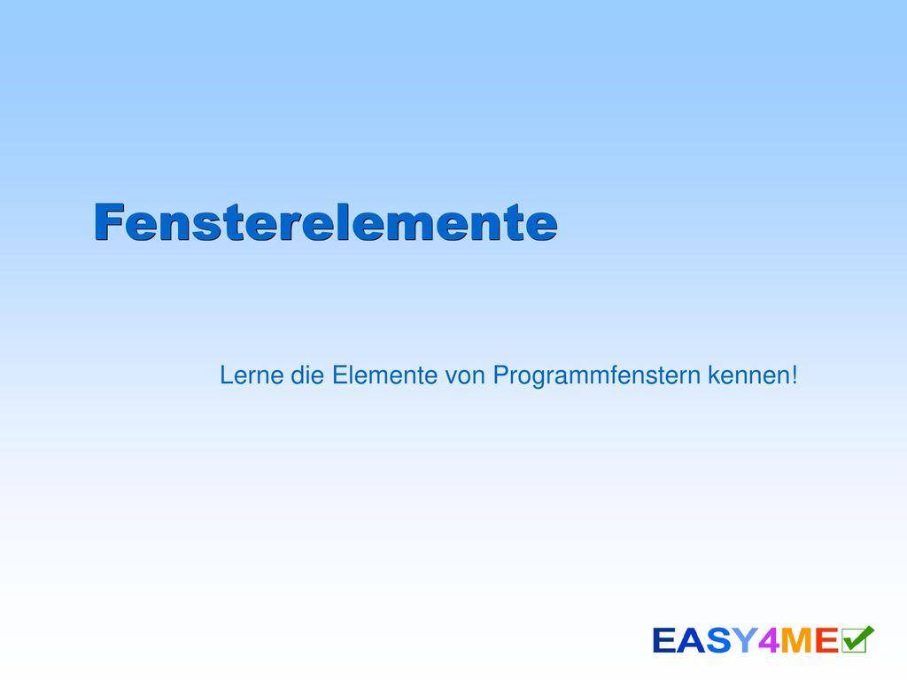 Lerne die Elemente von Programmfenstern kennen!