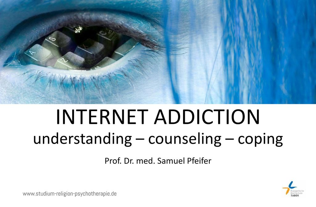 INTERNET ADDICTION understanding – counseling – coping