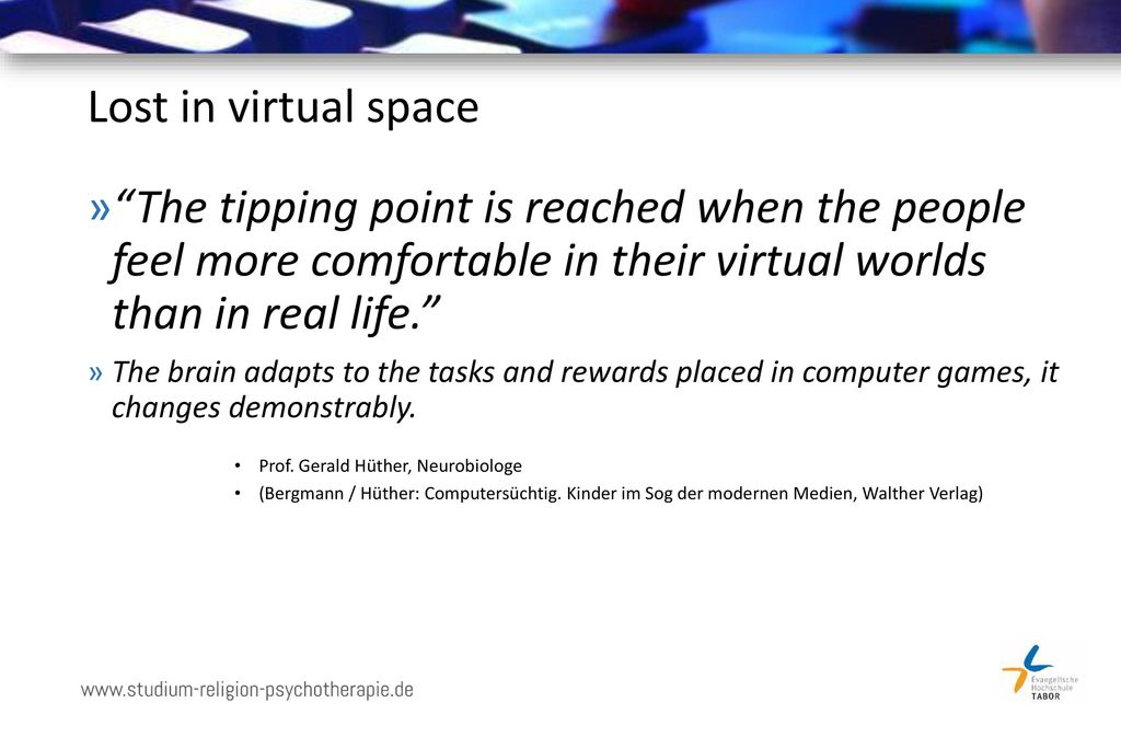 Lost in virtual space The tipping point is reached when the people feel more comfortable in their virtual worlds than in real life.
