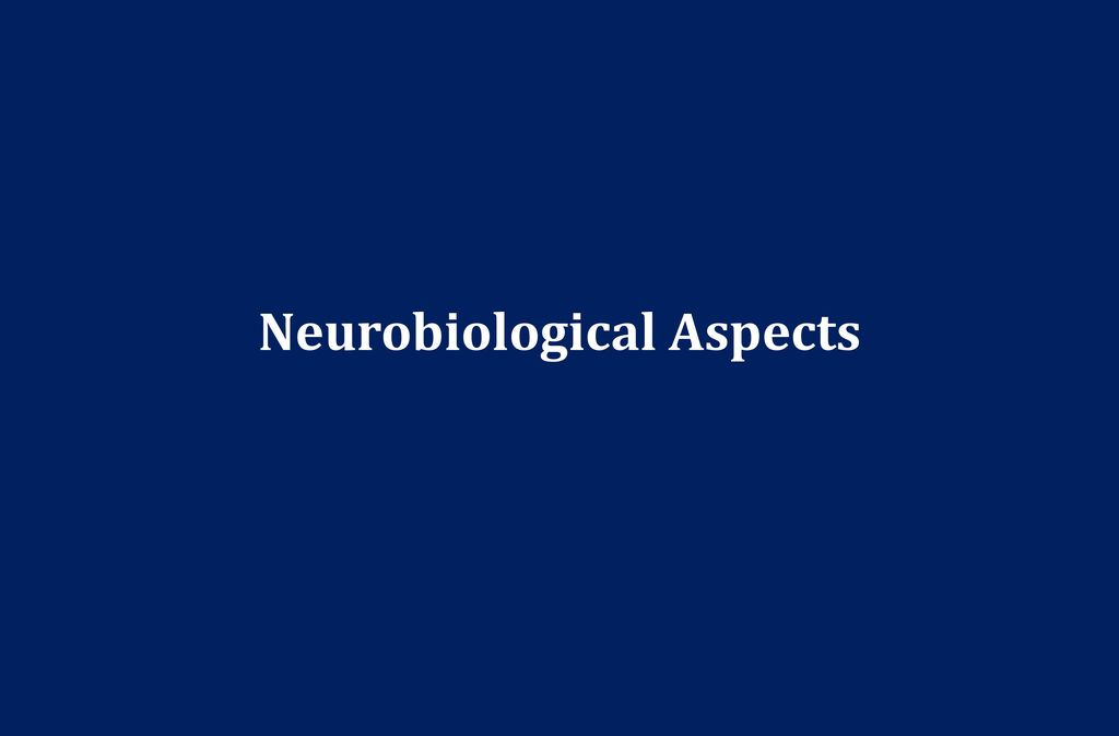 Neurobiological Aspects