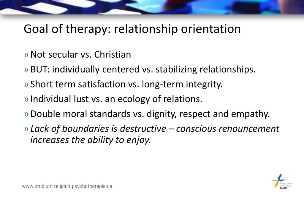 Goal of therapy: relationship orientation
