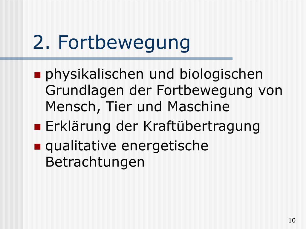 2. Fortbewegung physikalischen und biologischen Grundlagen der Fortbewegung von Mensch, Tier und Maschine.