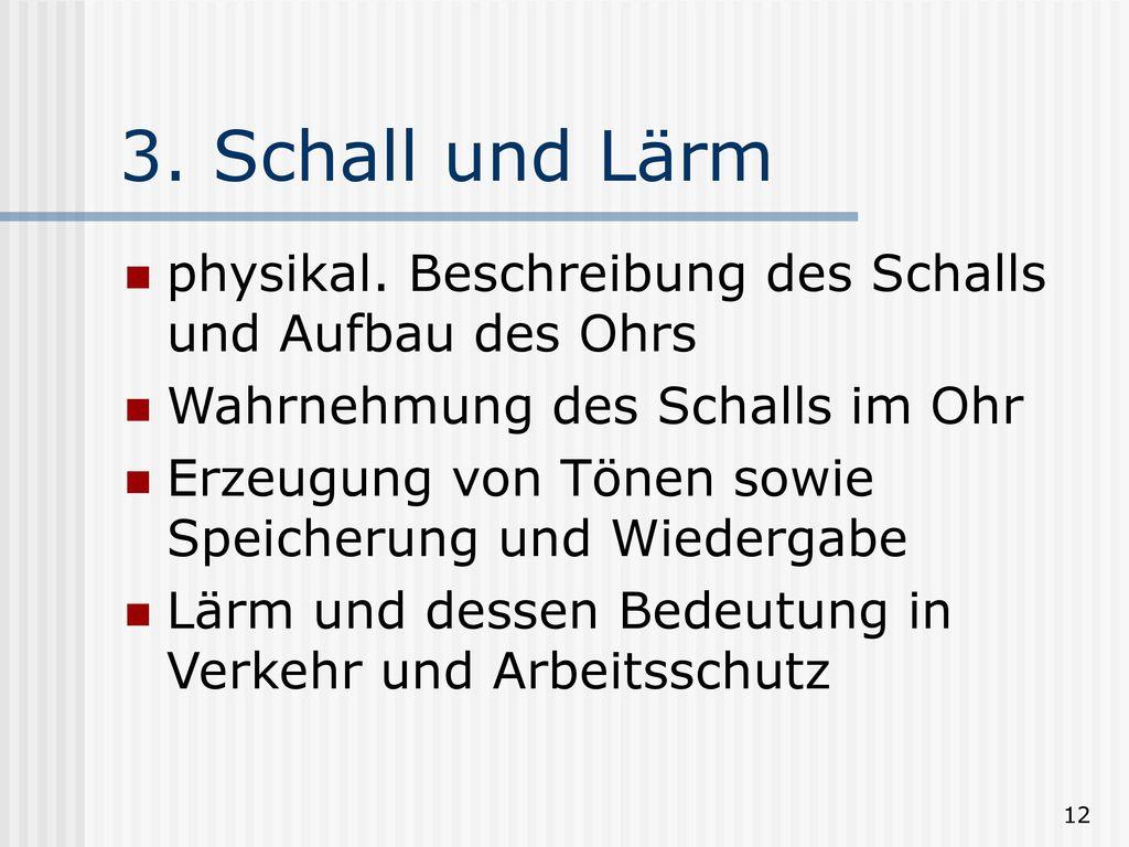 3. Schall und Lärm physikal. Beschreibung des Schalls und Aufbau des Ohrs. Wahrnehmung des Schalls im Ohr.