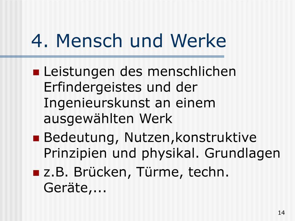 4. Mensch und Werke Leistungen des menschlichen Erfindergeistes und der Ingenieurskunst an einem ausgewählten Werk.