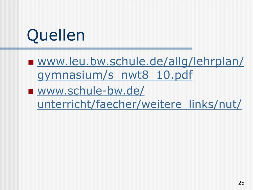 Quellen www.leu.bw.schule.de/allg/lehrplan/gymnasium/s_nwt8_10.pdf