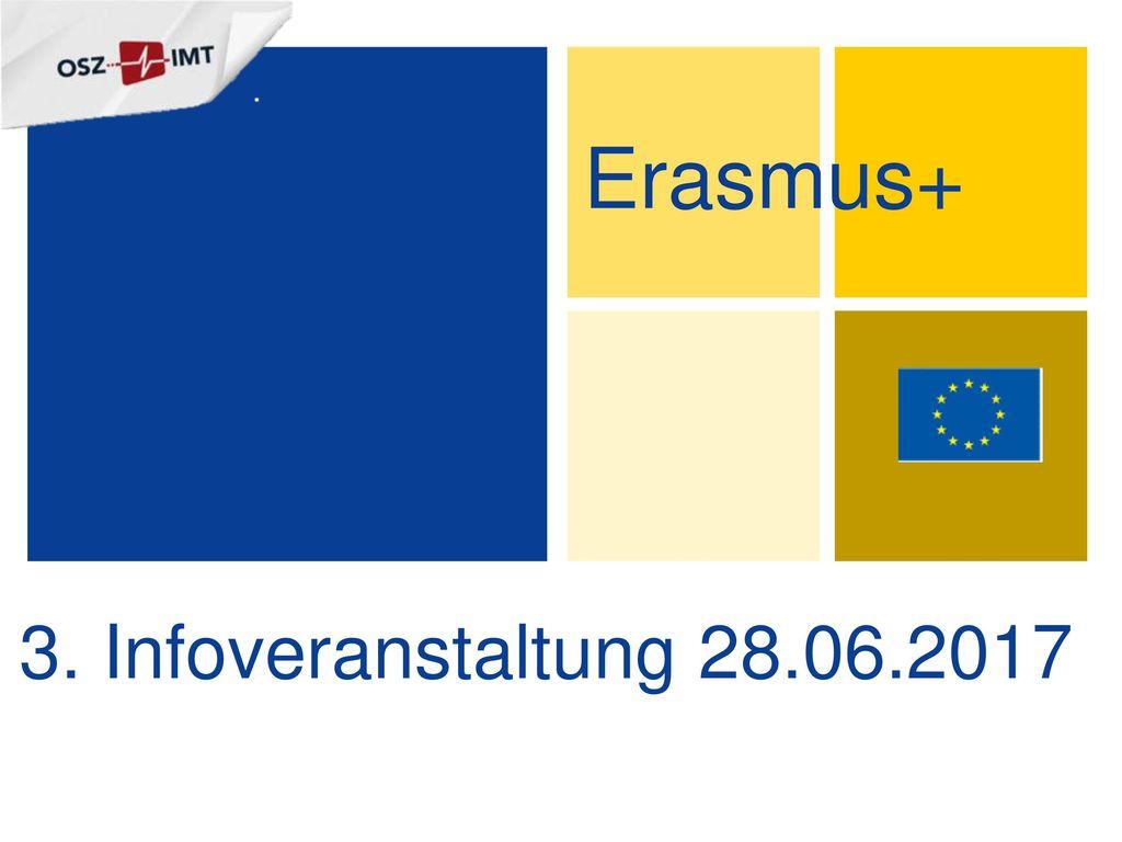 Erasmus+ 3. Infoveranstaltung 28.06.2017 1