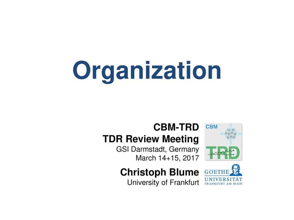 Project Organization Christoph Blume CBM-TRD TDR Review Meeting, March 14+15, 2017.