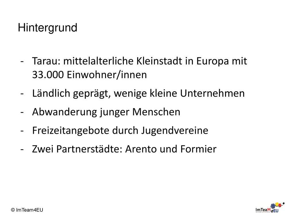 Hintergrund Tarau: mittelalterliche Kleinstadt in Europa mit 33.000 Einwohner/innen. Ländlich geprägt, wenige kleine Unternehmen.
