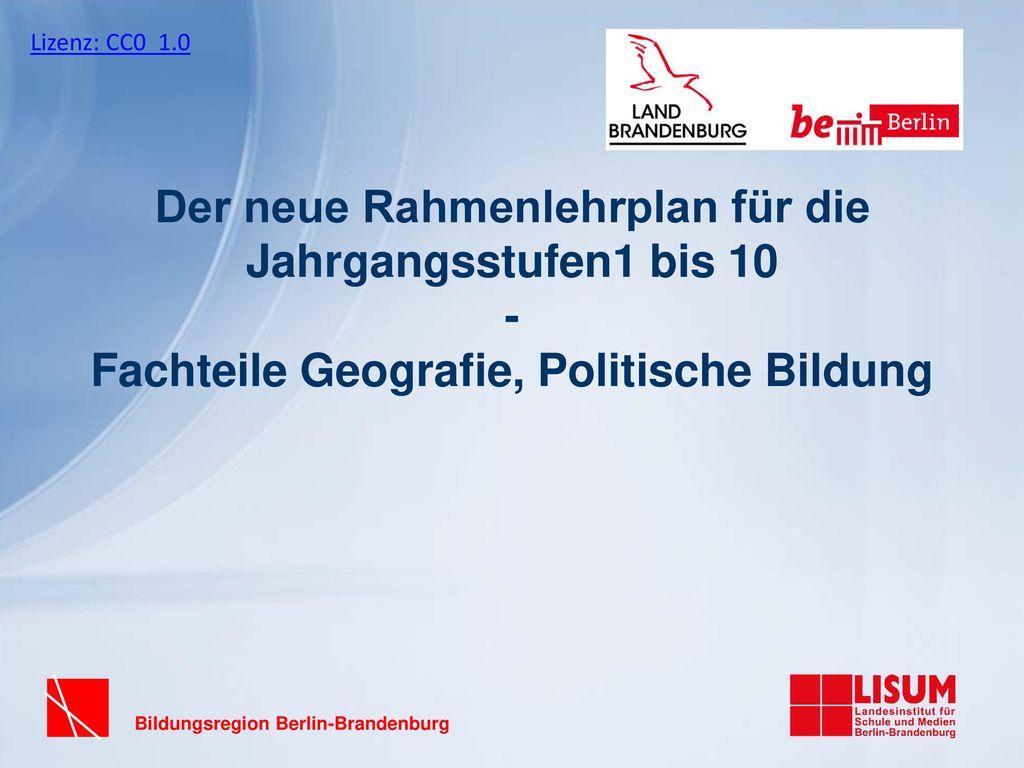 Lizenz: CC0 1.0 Der neue Rahmenlehrplan für die Jahrgangsstufen1 bis 10 - Fachteile Geografie, Politische Bildung.