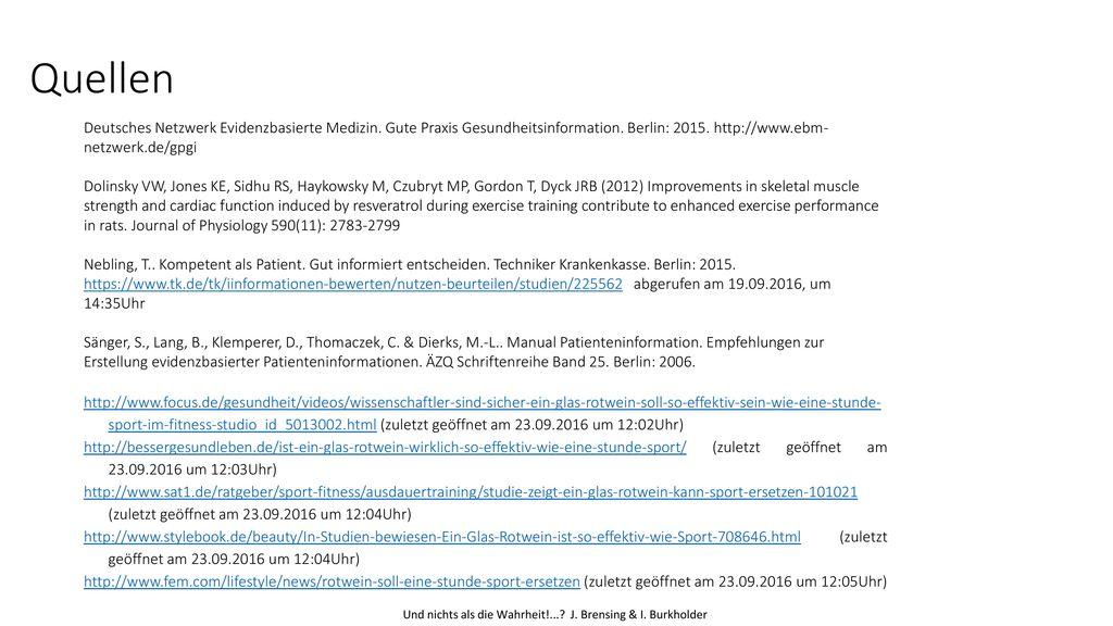 Quellen Deutsches Netzwerk Evidenzbasierte Medizin. Gute Praxis Gesundheitsinformation. Berlin: 2015. http://www.ebm-netzwerk.de/gpgi.