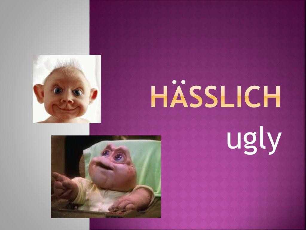hässlich ugly