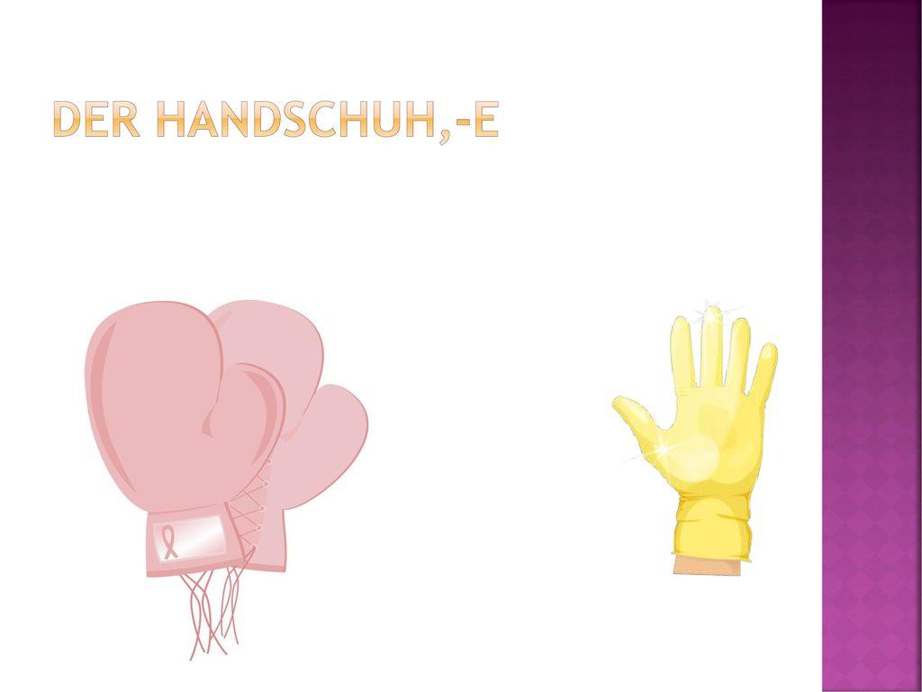 der Handschuh,-e