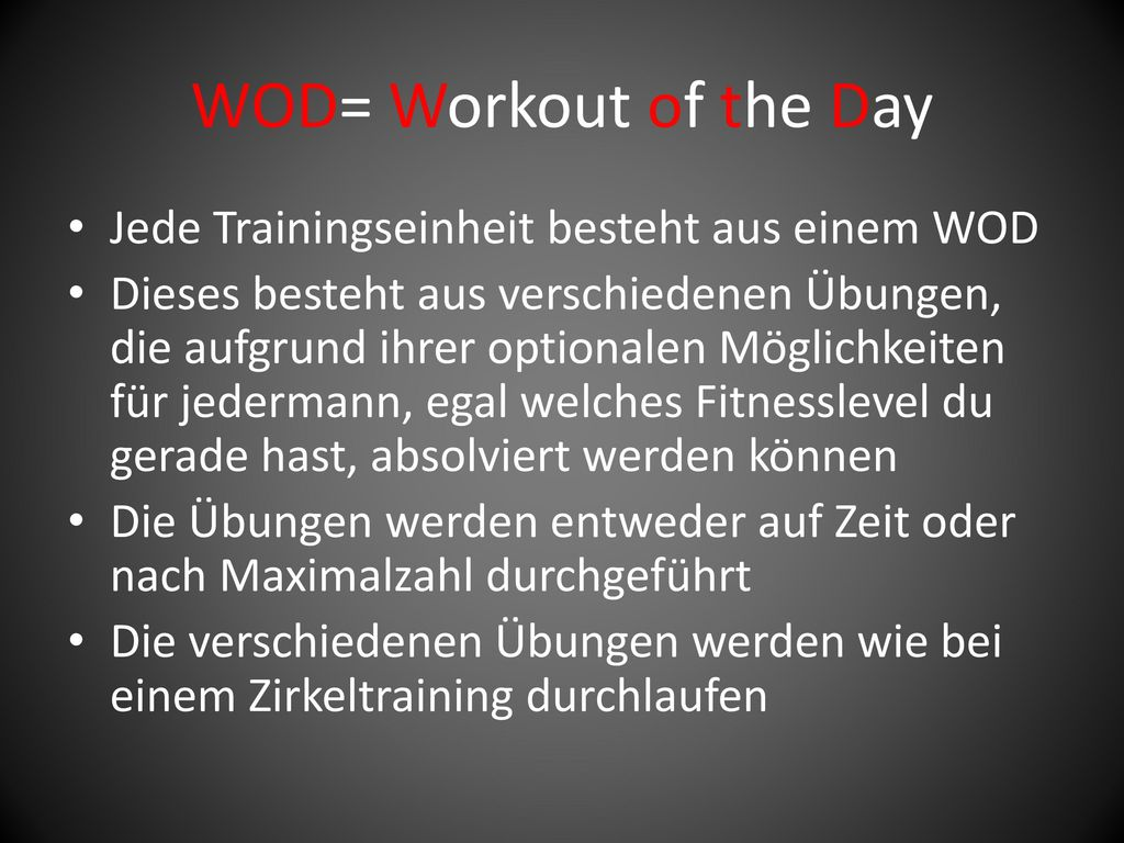 WOD= Workout of the Day Jede Trainingseinheit besteht aus einem WOD