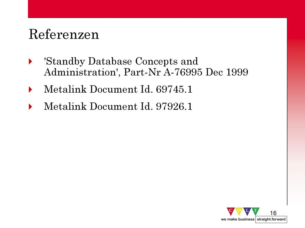 Referenzen Standby Database Concepts and Administration , Part-Nr A-76995 Dec 1999. Metalink Document Id. 69745.1.