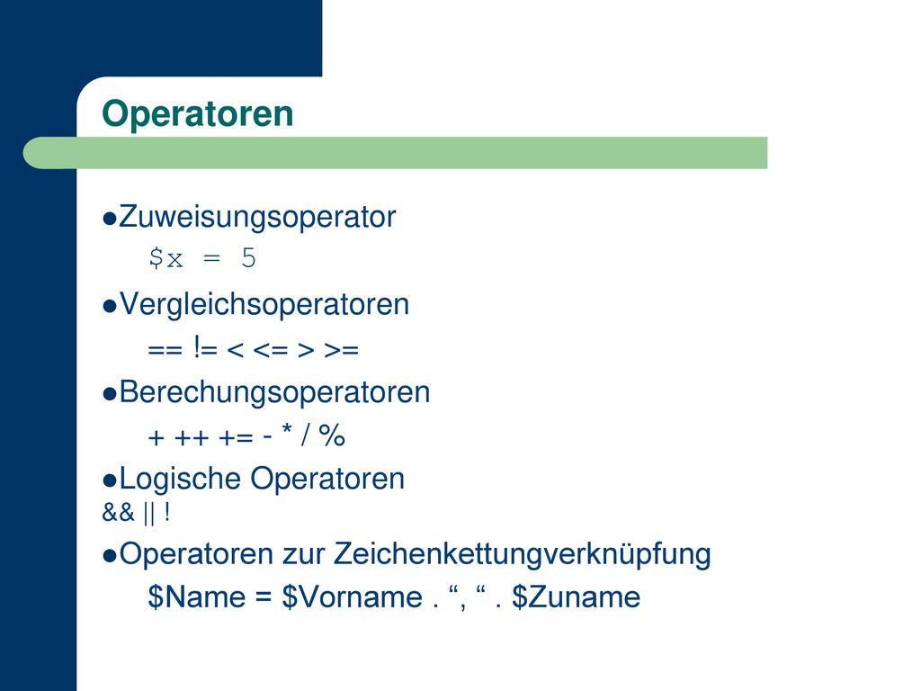 Operatoren Zuweisungsoperator $x = 5 Vergleichsoperatoren