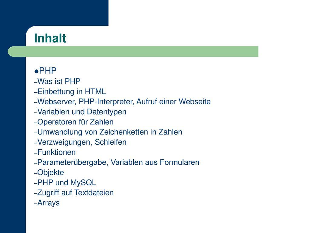 Inhalt 2 PHP Was ist PHP Einbettung in HTML
