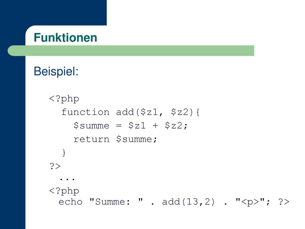 Funktionen Beispiel: < php function add($z1, $z2){