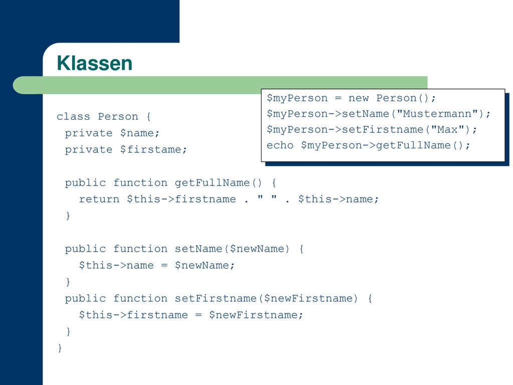Klassen $myPerson = new Person(); $myPerson->setName( Mustermann );