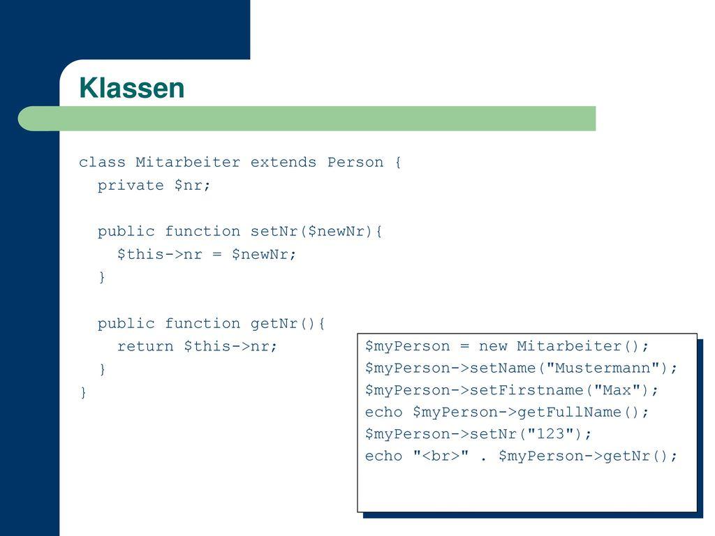 Klassen class Mitarbeiter extends Person { private $nr;