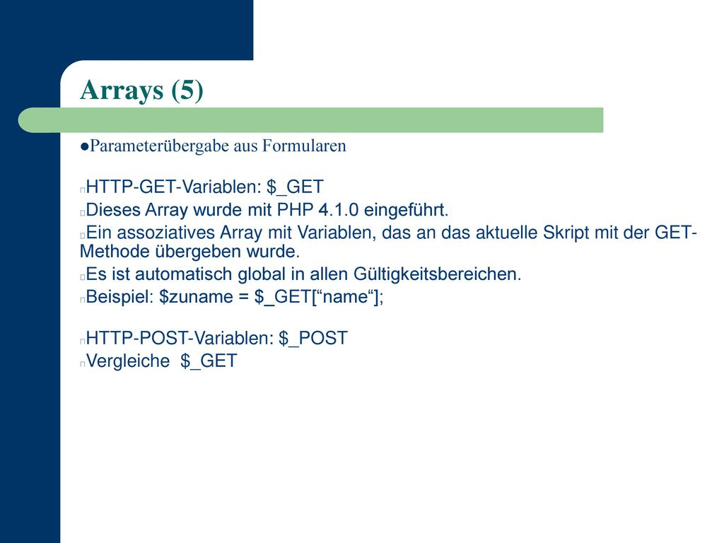 Arrays (5) Parameterübergabe aus Formularen HTTP-GET-Variablen: $_GET