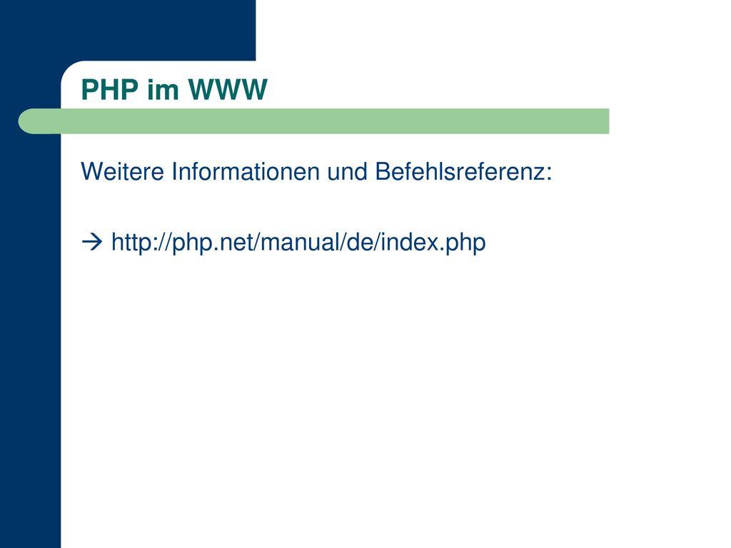 PHP im WWW Weitere Informationen und Befehlsreferenz: