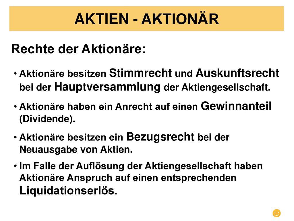 AKTIEN - AKTIONÄR Rechte der Aktionäre: ☻