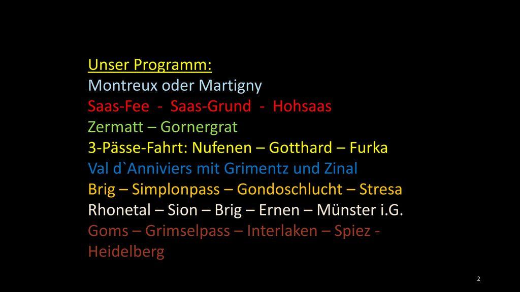 Unser Programm: Montreux oder Martigny. Saas-Fee - Saas-Grund - Hohsaas. Zermatt – Gornergrat.