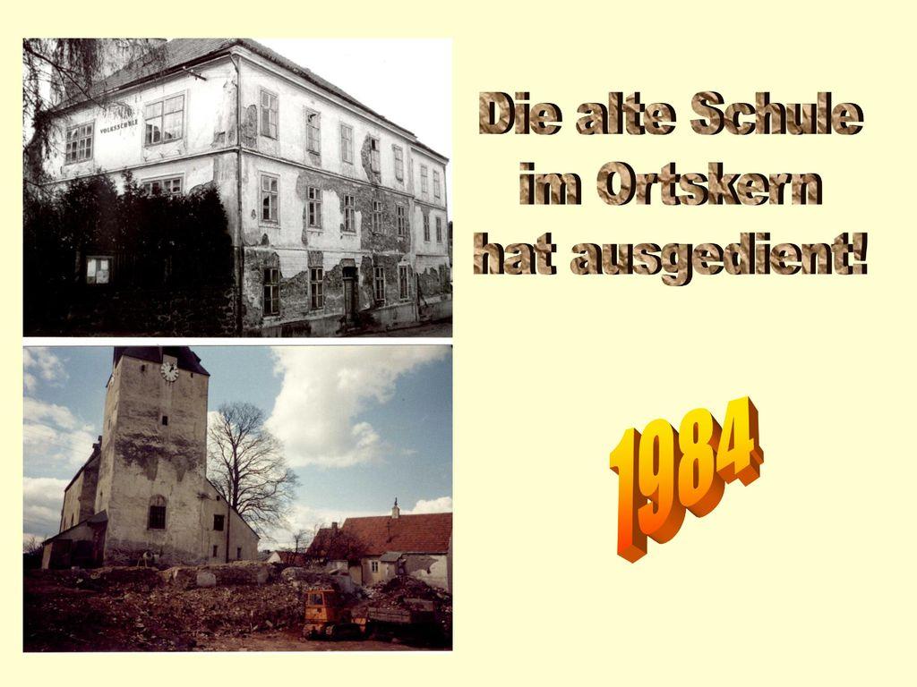 Die alte Schule im Ortskern hat ausgedient! 1984