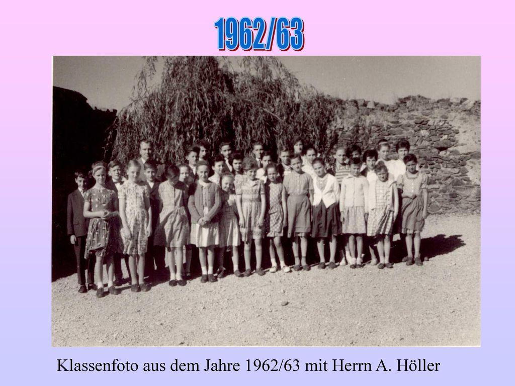 1962/63 Klassenfoto aus dem Jahre 1962/63 mit Herrn A. Höller