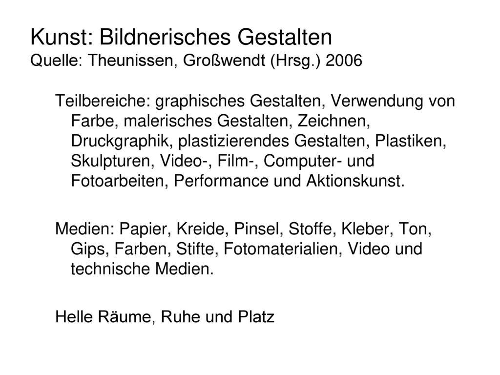 Kunst: Bildnerisches Gestalten Quelle: Theunissen, Großwendt (Hrsg