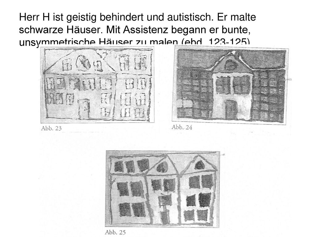 Herr H ist geistig behindert und autistisch. Er malte schwarze Häuser