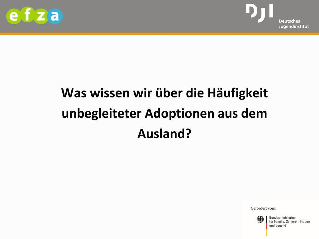 Was wissen wir über die Häufigkeit unbegleiteter Adoptionen aus dem Ausland