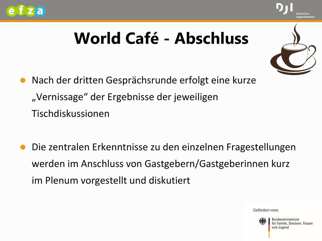 """World Café - Abschluss Nach der dritten Gesprächsrunde erfolgt eine kurze """"Vernissage der Ergebnisse der jeweiligen Tischdiskussionen."""
