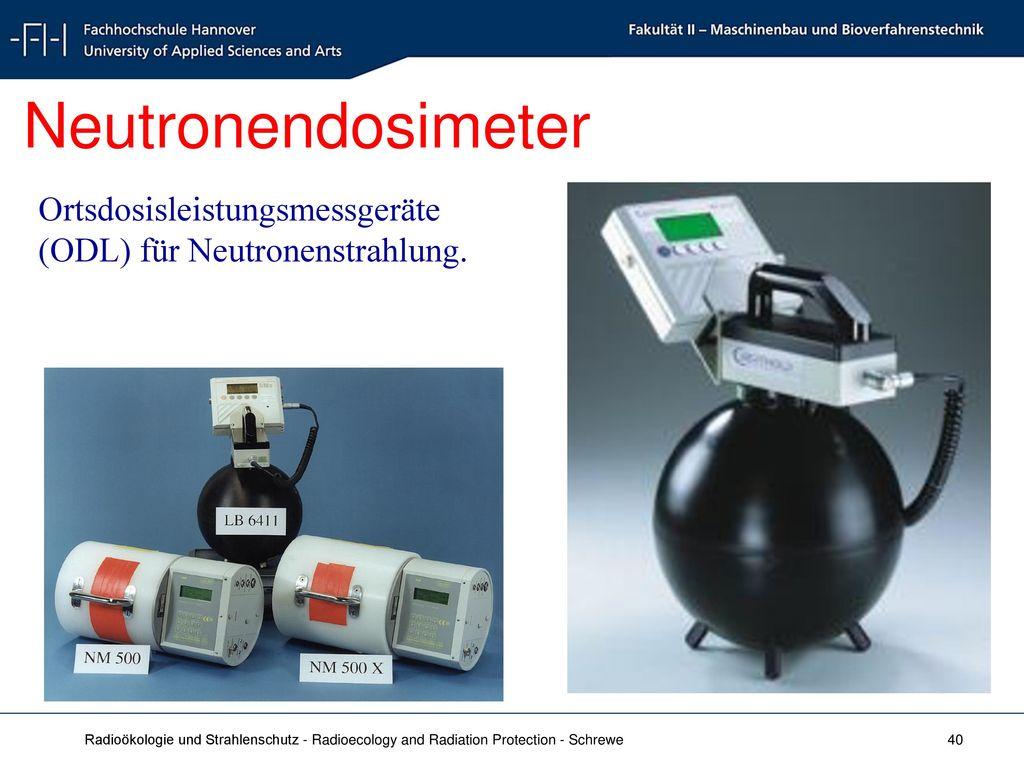 Neutronendosimeter Ortsdosisleistungsmessgeräte (ODL) für Neutronenstrahlung.