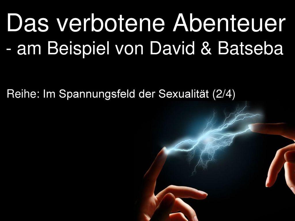 Das verbotene Abenteuer - am Beispiel von David & Batseba