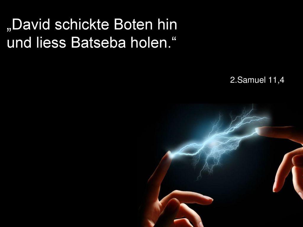 """""""David schickte Boten hin und liess Batseba holen."""