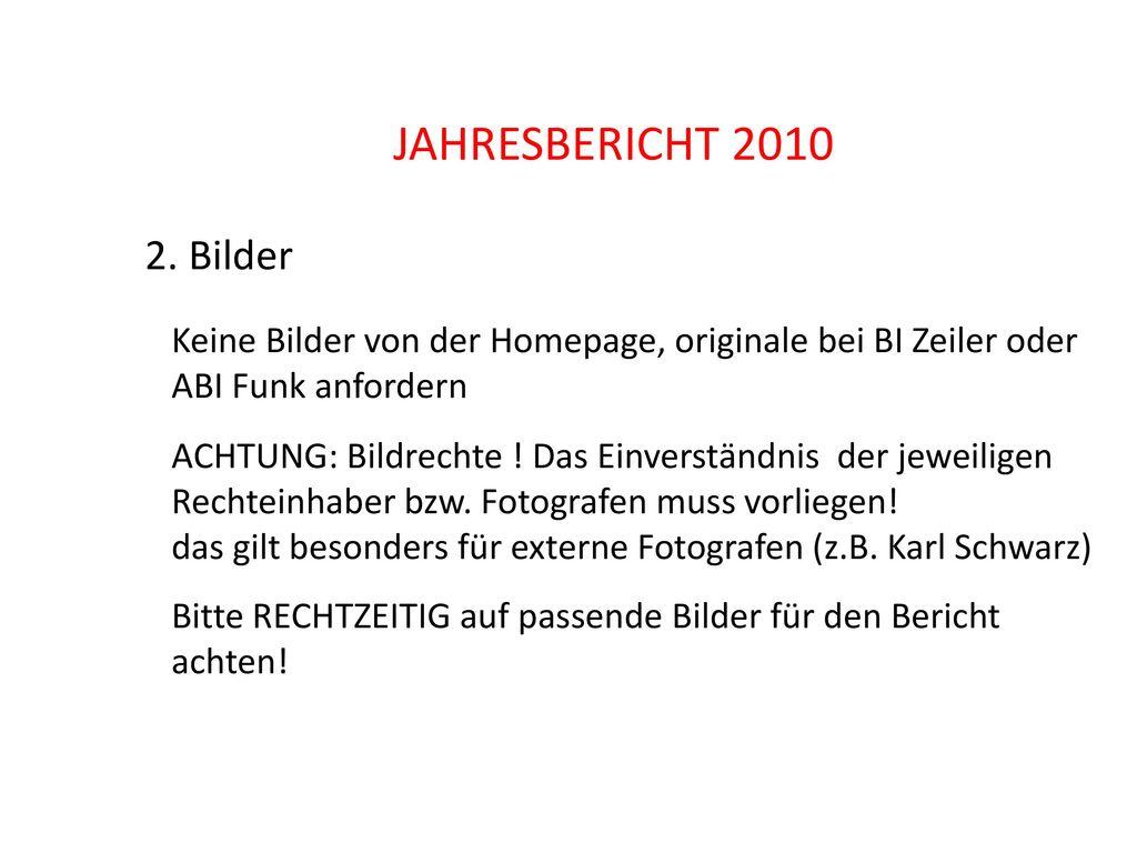 JAHRESBERICHT 2010 2. Bilder. Keine Bilder von der Homepage, originale bei BI Zeiler oder. ABI Funk anfordern.