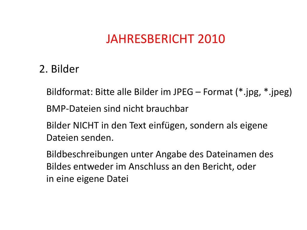 JAHRESBERICHT 2010 2. Bilder. Bildformat: Bitte alle Bilder im JPEG – Format (*.jpg, *.jpeg) BMP-Dateien sind nicht brauchbar.