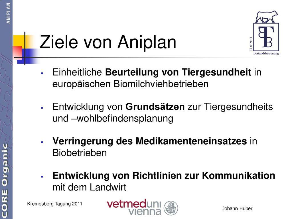 Ziele von Aniplan Einheitliche Beurteilung von Tiergesundheit in europäischen Biomilchviehbetrieben.