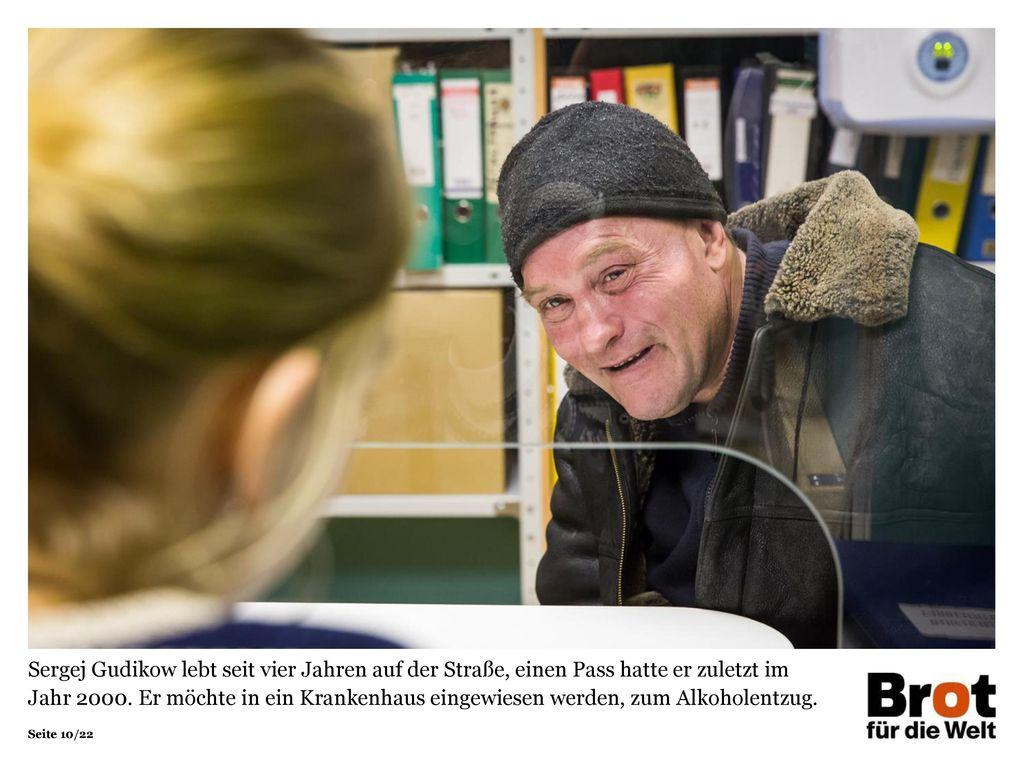 Sergej Gudikow lebt seit vier Jahren auf der Straße, einen Pass hatte er zuletzt im Jahr 2000. Er möchte in ein Krankenhaus eingewiesen werden, zum Alkoholentzug.