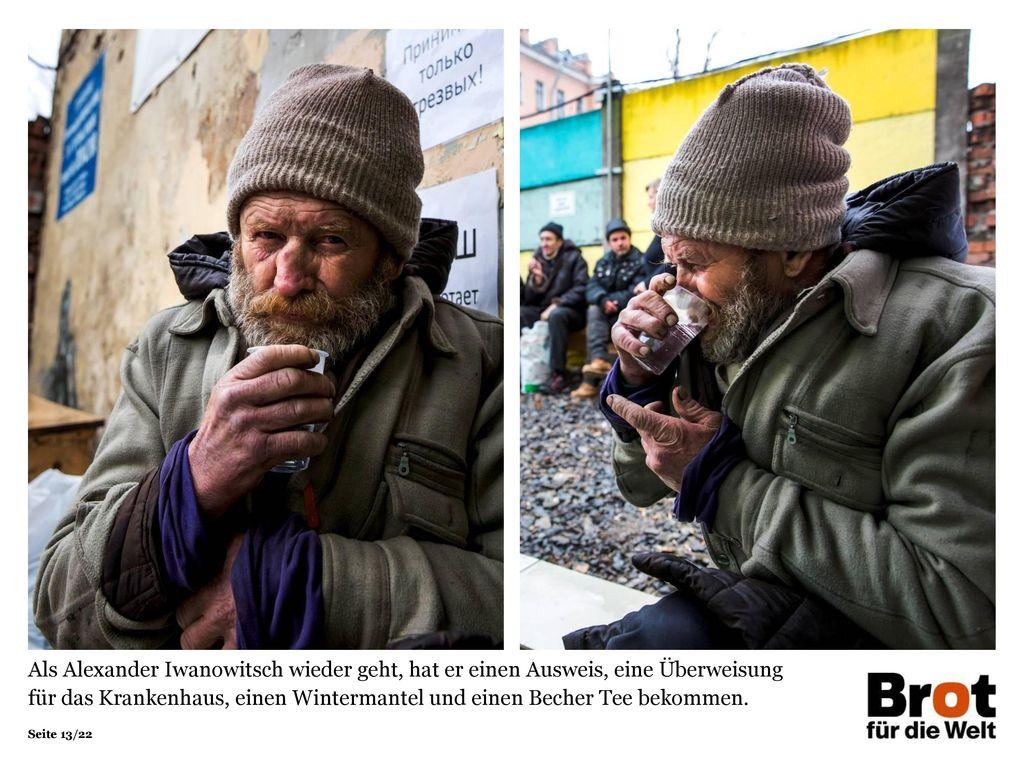 Als Alexander Iwanowitsch wieder geht, hat er einen Ausweis, eine Überweisung für das Krankenhaus, einen Wintermantel und einen Becher Tee bekommen.