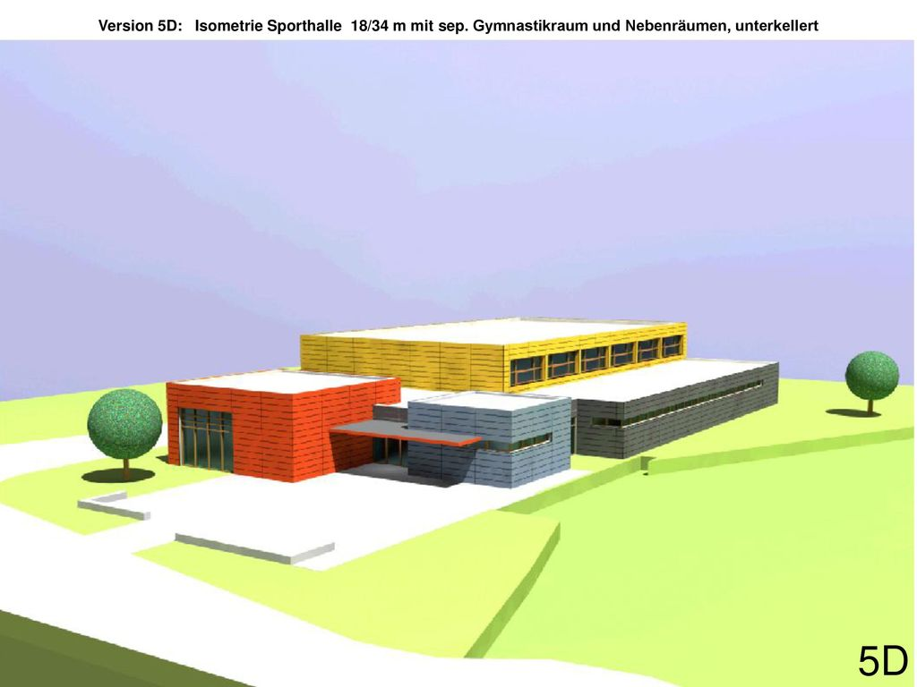 Version 5D: Isometrie Sporthalle 18/34 m mit sep