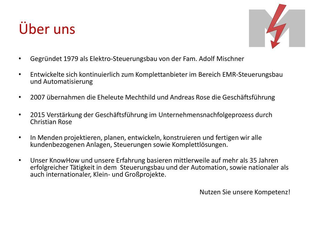 Über uns Gegründet 1979 als Elektro-Steuerungsbau von der Fam. Adolf Mischner.