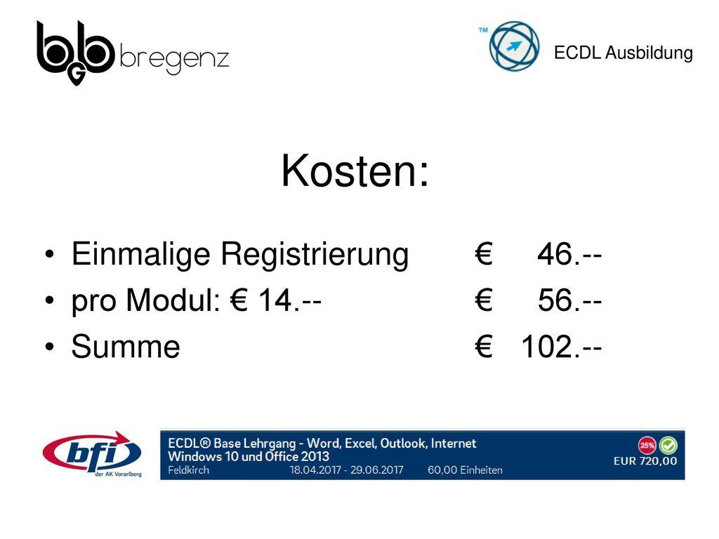 Kosten: Einmalige Registrierung € 46.-- pro Modul: € 14.-- € 56.--