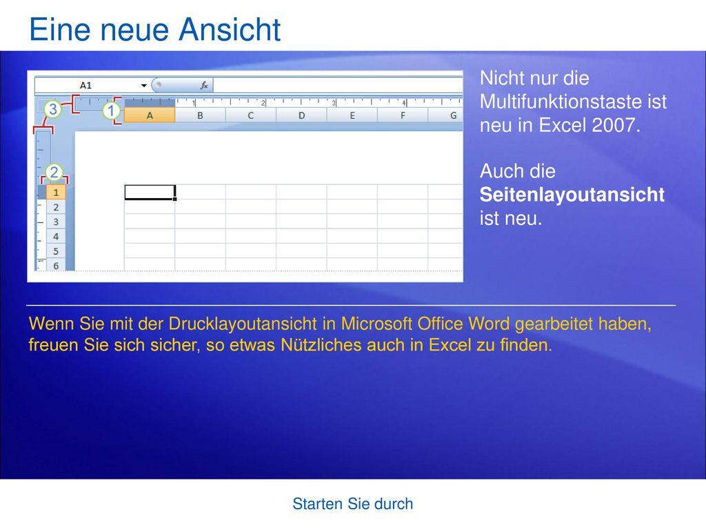 Eine neue Ansicht Nicht nur die Multifunktionstaste ist neu in Excel 2007. Auch die Seitenlayoutansicht ist neu.