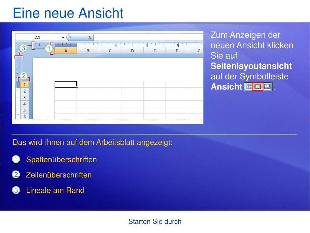 Eine neue Ansicht Zum Anzeigen der neuen Ansicht klicken Sie auf Seitenlayoutansicht auf der Symbolleiste Ansicht .