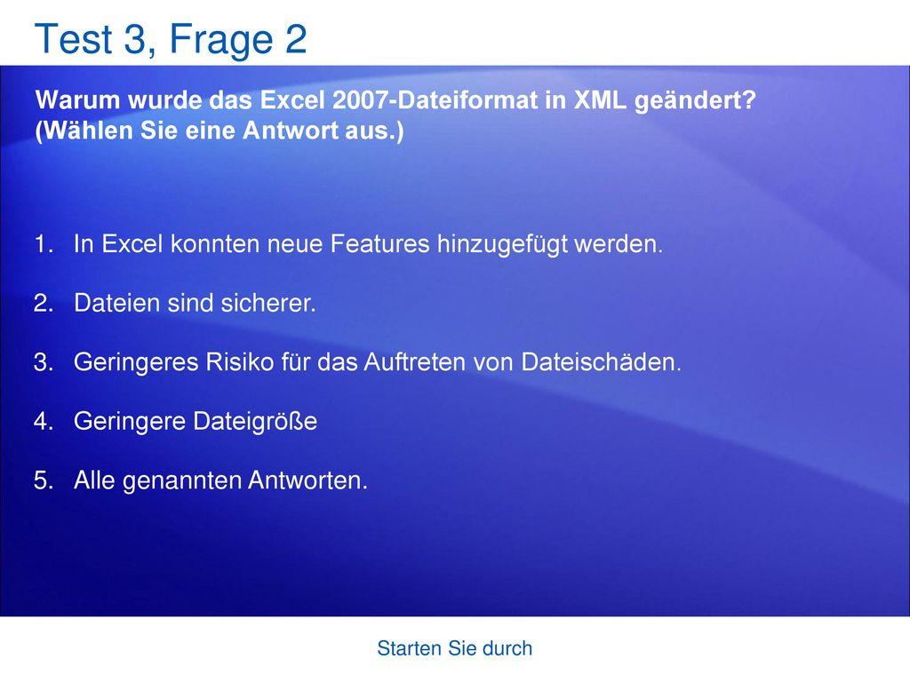 Test 3, Frage 2 Warum wurde das Excel 2007-Dateiformat in XML geändert (Wählen Sie eine Antwort aus.)
