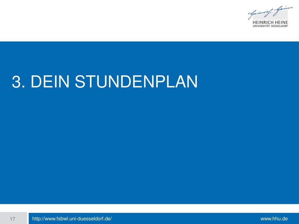 3. Dein Stundenplan http://www.fsbwl.uni-duesseldorf.de/