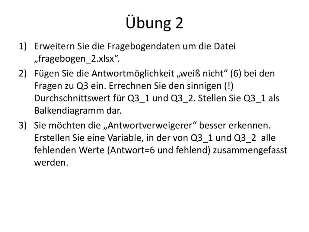"""Übung 2 Erweitern Sie die Fragebogendaten um die Datei """"fragebogen_2.xlsx ."""